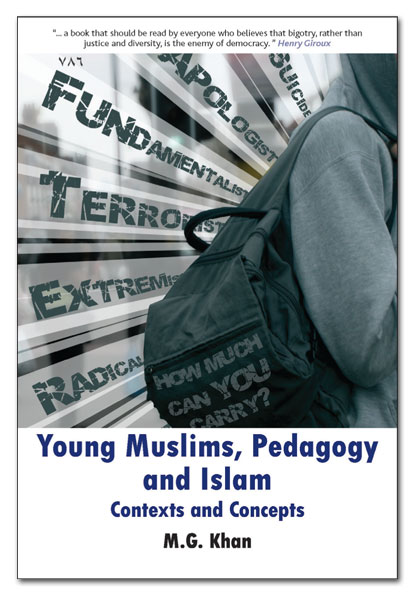 Young Muslims, Pedagogy and Islam: Contexts and Concepts by M.G.Khan